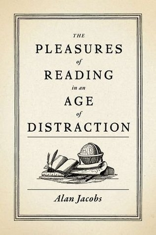 The Pleasures of Reading in an Age of Distraction (2011) by Alan Jacobs