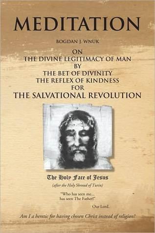 Meditation On The Divine Legitimacy Of Man Bogdan J. Wnuk