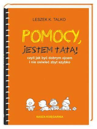 Pomocy, Jestem Tatą!  by  Leszek K. Talko