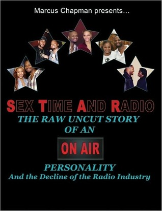 Sex Time And Radio: The Raw Uncut Story of an On-Air Personality and the Decline of the Radio Industry  by  Marcus Chapman