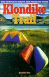 Klondike Trail: The Complete Hiking and Paddling Guide Jennifer Voss