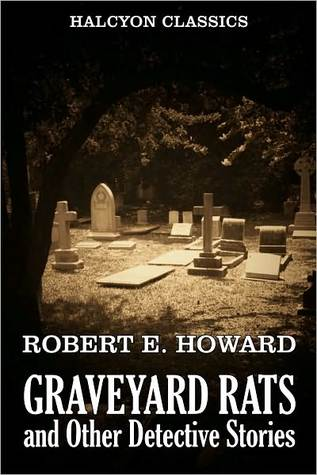 Graveyard Rats and Other Detective Stories Robert E. Howard by Robert E. Howard