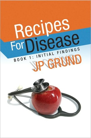 Recipes For Disease  by  JP Grund