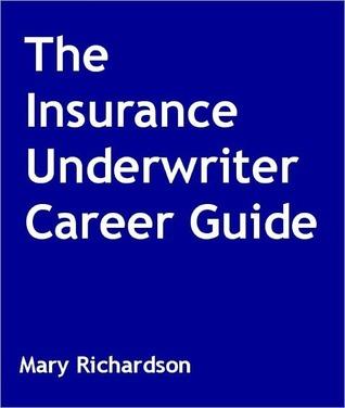 The Insurance Underwriter Career Guide Mary Richardson