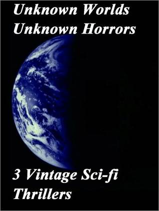 Unknown Worlds Unknown Horrors: 3 Vintage Sci-Fi Thrillers  by  F.L. Wallace