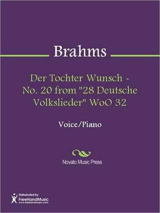 Der Tochter Wunsch - No. 20 from 28 Deutsche Volkslieder WoO 32  by  Johannes Brahms