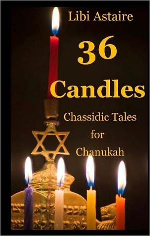 36 Candles: Chassidic Tales for Chanukah  by  Libi Astaire