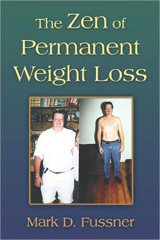The Zen of Permanent Weight Loss  by  Mark  D. Fussner