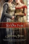 To Die For by Sandra Byrd