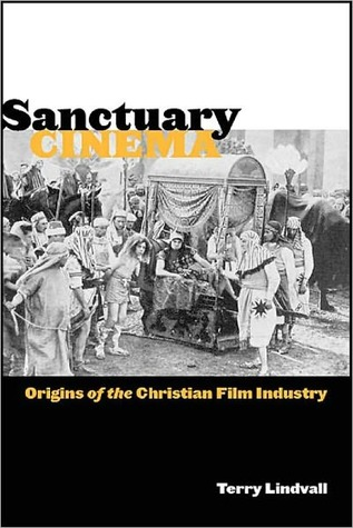 Sanctuary Cinema: Origins of the Christian Film Industry Terry Lindvall