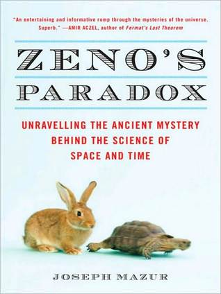 Zenos Paradox: Unraveling the Ancient Mystery Behind the Science of Space and Time  by  Joseph Mazur