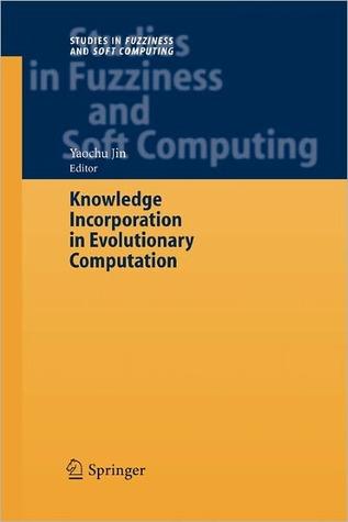 Knowledge Incorporation in Evolutionary Computation Yaochu Jin