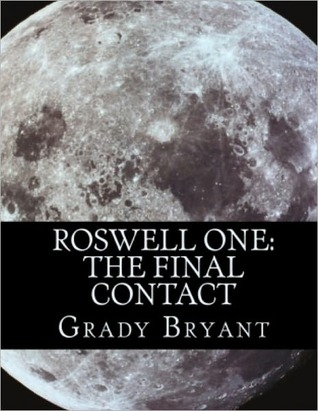 Roswell One The Final Contact  by  Grady Bryant