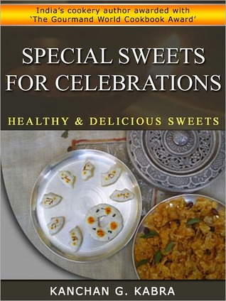 Special Sweets For Celebrations  by  Kanchan Kabra