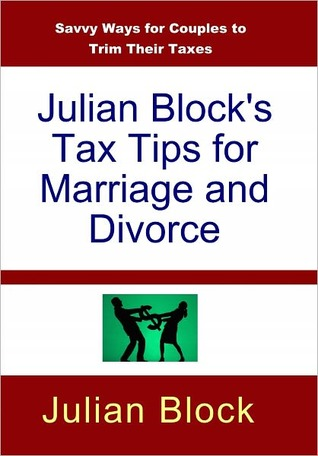 Julian Blocks Tax Tips for Marriage and Divorce: Savvy Ways for Couples to Trim Their Taxes  by  Julian Block