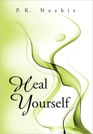 Heal Yourself  by  P.K. Nesbit