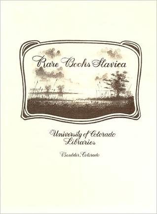 Rare Books Slavica in the University of Colorado Libraries Sonia L. Jacobs