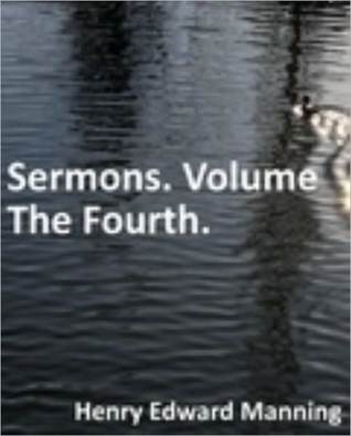 Sermons. Volume The Fourth Henry Edward Manning
