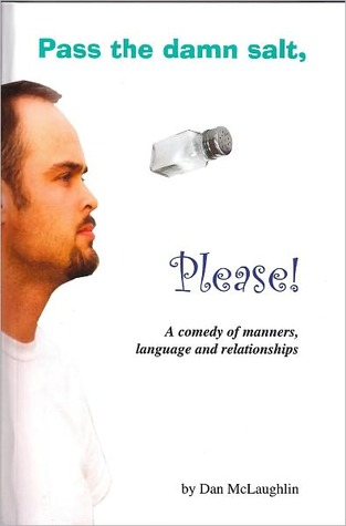 Pass the Damn Salt, Please: A Comedy of Manners, Language and Relationships  by  Dan McLaughlin