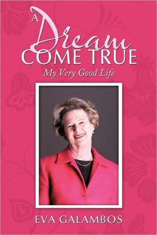 A Dream Come True: My Very Good Life Eva Galambos