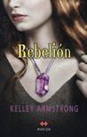 Rebelión by Kelley Armstrong