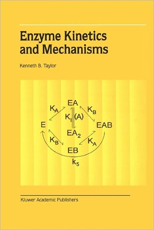 Enzyme Kinetics and Mechanisms Kenneth B. Taylor