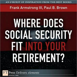 Where Does Social Security Fit Into Your Retirement?  by  Frank Armstrong III
