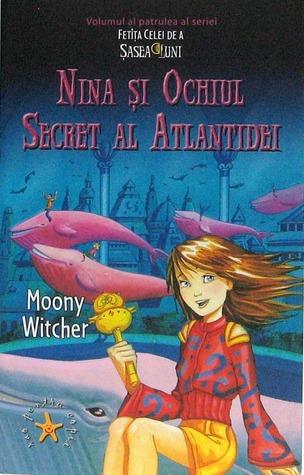 Nina si Ochiul Secret al Atlantidei (Fetita celei de a sasea luni, #4)