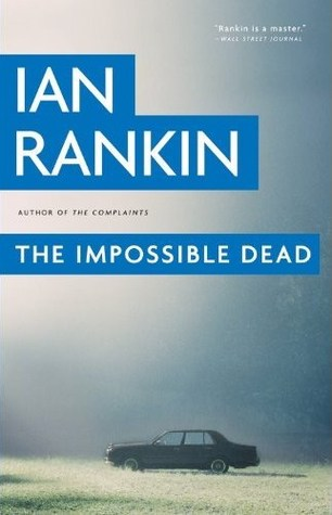 Book Review: Ian Rankin's Impossible Dead