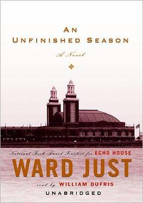 Unfinished Season  by  Ward Just