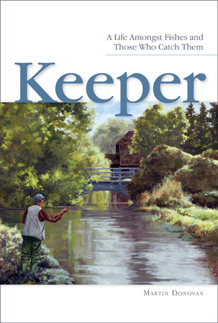 Keeper: A Life Amongst Fishes and Those Who Catch Them Martin Donovan