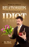 When It Comes to Relationships, You've Been an Idiot