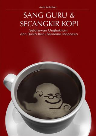 Sang Guru & Secangkir Kopi: Sejarawan Onghokham dan Dunia Baru Bernama Indonesia