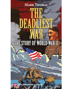 The Deadliest War: The Story of World War II Mark Thomas