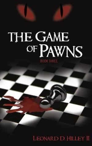 The Game Of Pawns (Darkness Series, #3)  by  Leonard D. Hilley II