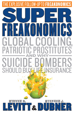 SuperFreakonomics: Global Cooling, Patriotic Prostitutes And Why Suicide Bombers Should Buy Life Insurance (Hardcover)