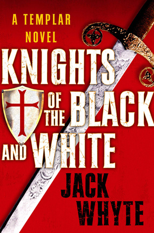 Knights of the Black and White (Templar Trilogy, Book 1) Jack Whyte