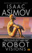 Robot Visions (Robot, #0.5) by Isaac Asimov