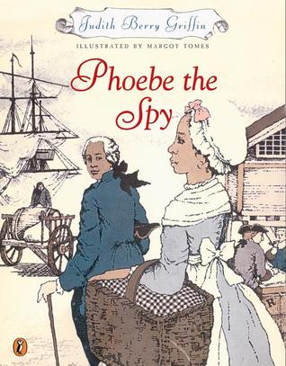 phoebe the spy Dramatic true story of a little black girl who foiled a plot to kill george washington , judith griffin.