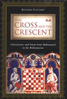 The Cross and the Crescent: Christianity and Islam from Muhammad to the Reformation