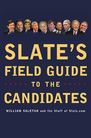 Slates Field Guide to the Candidates 2004  by  Will Saletan