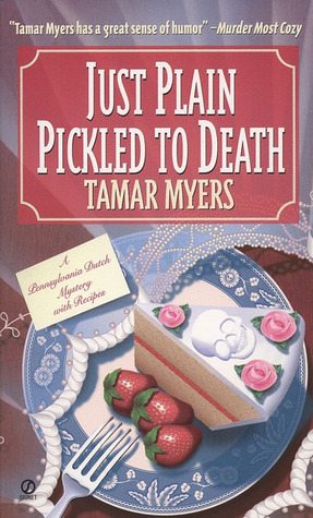 Just Plain Pickled to Death (Pennsylvania Dutch Mystery, #4)