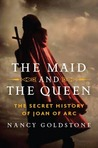 The Maid and the Queen: The Secret History of Joan of Arc