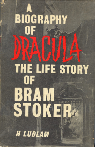 A Biography of Dracula: The Life Story of Bram Stoker Harry Ludlam