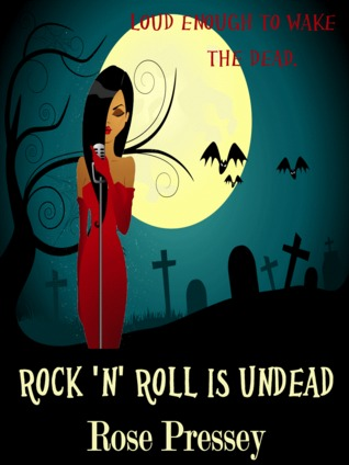 Rock 'n' Roll is Undead (Veronica Mason #1)  - Rose Pressey
