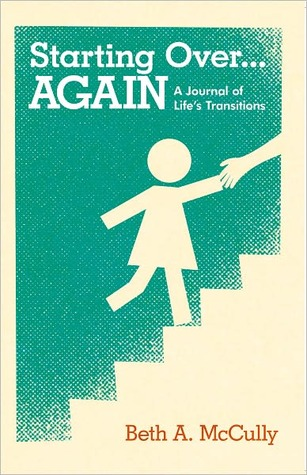 Starting Over...AGAIN: A Journal of Lifes Transitions  by  Beth A. McCully