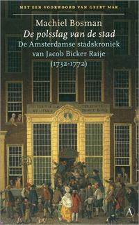De polsslag van de stad, de Amsterdamse stadskroniek van Jacob Bicker Raije (1732-1772)  by  Jacob Bicker Raije