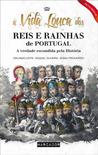 A Vida Louca dos Reis e Rainhas de Portugal