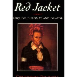 Red Jacket: Iroquois Diplomat And Orator Christopher Densmore