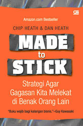 Made To Stick: Strategi Agar Gagasan Anda Melekat di Benak Orang Lain  by  Chip Heath
